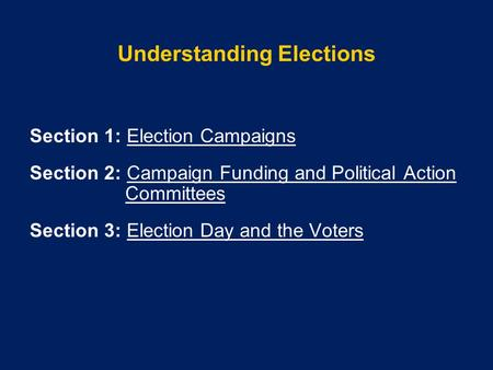 Section 1: Election CampaignsElection Campaigns Section 2: Campaign Funding and Political Action CommitteesCampaign Funding and Political Action Committees.