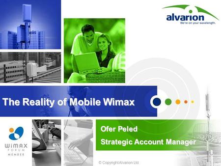 © Copyright Alvarion Ltd. The Reality of Mobile Wimax Ofer Peled Strategic Account Manager.