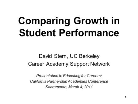 Comparing Growth in Student Performance David Stern, UC Berkeley Career Academy Support Network Presentation to Educating for Careers/ California Partnership.