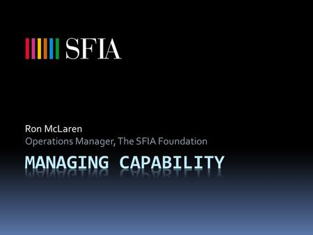 Ron McLaren Operations Manager, The SFIA Foundation.
