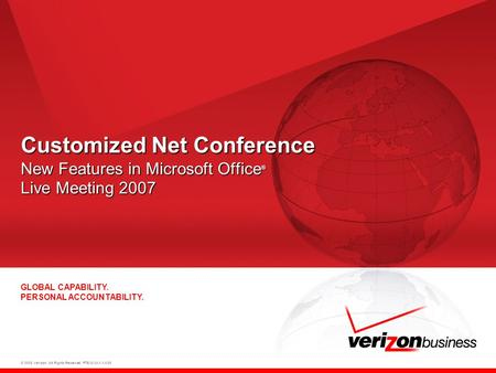 © 2008 Verizon. All Rights Reserved. PTEXXXXX XX/08 GLOBAL CAPABILITY. PERSONAL ACCOUNTABILITY. Customized Net Conference New Features in Microsoft Office.