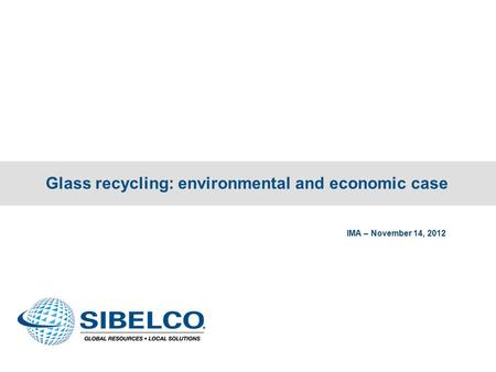 Glass recycling: environmental and economic case IMA – November 14, 2012.