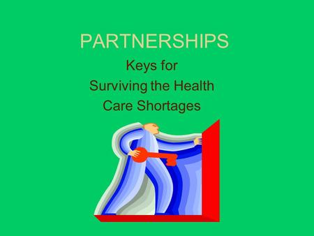 PARTNERSHIPS Keys for Surviving the Health Care Shortages.