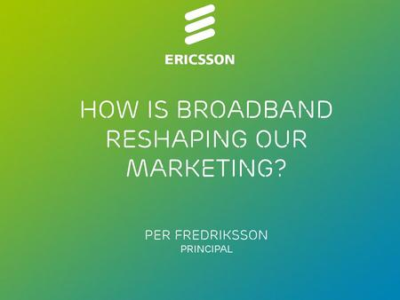 Slide title 70 pt CAPITALS Slide subtitle minimum 30 pt How is broadband reshaping our marketing? Per Fredriksson Principal.
