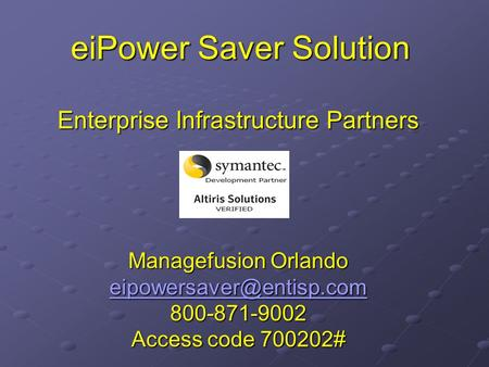 EiPower Saver Solution Enterprise Infrastructure Partners Managefusion Orlando 800-871-9002 Access code 700202#
