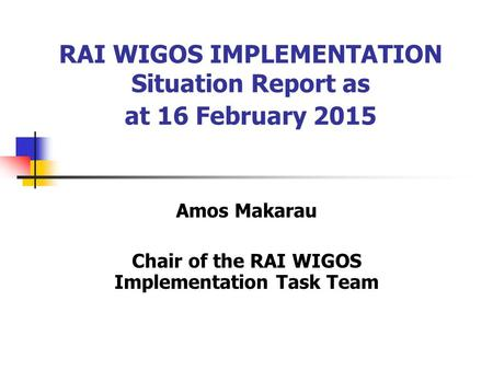 RAI WIGOS IMPLEMENTATION Situation Report as at 16 February 2015 Amos Makarau Chair of the RAI WIGOS Implementation Task Team.
