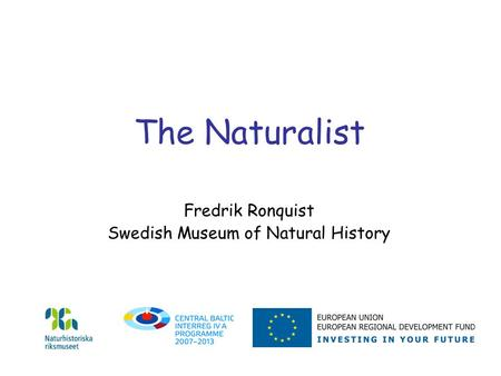 The Naturalist Fredrik Ronquist Swedish Museum of Natural History.