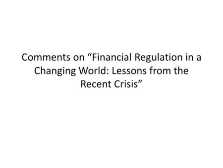 "Comments on ""Financial Regulation in a Changing World: Lessons from the Recent Crisis"""