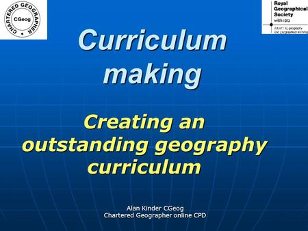 Alan Kinder CGeog Chartered Geographer online CPD Curriculum making Creating an outstanding geography curriculum.