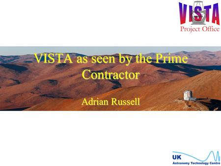 VISTA as seen by the Prime Contractor Adrian Russell.