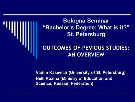 "Bologna Seminar ""Bachelor's Degree: What is it?"" St. Petersburg OUTCOMES OF PEVIOUS STUDIES: AN OVERVIEW Vadim Kasevich (University of St. Petersburg)"