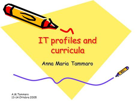 A.M.Tammaro 13-14 Ottobre 2005 IT profiles and curricula Anna Maria Tammaro.