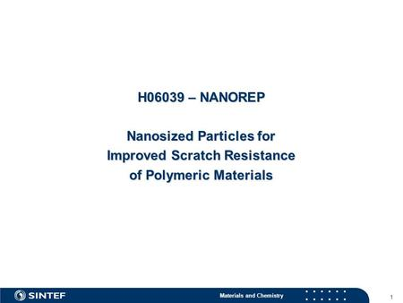 Materials and Chemistry 1 H06039 – NANOREP Nanosized Particles for Improved Scratch Resistance of Polymeric Materials.
