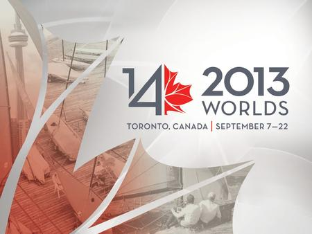 1. 22 –September 7-22, 2013 –Royal Canadian Yacht Club, Toronto, Canada –More than 80 boats and 200 competitors and guests, from seven countries –Leading.