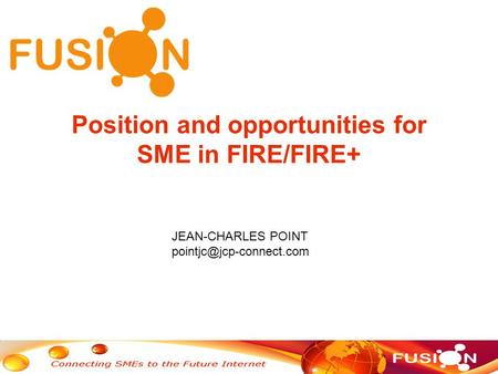 Position and opportunities for SME in FIRE/FIRE+ JEAN-CHARLES POINT