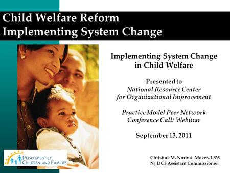 Implementing System Change in Child Welfare Presented to National Resource Center for Organizational Improvement Practice Model Peer Network Conference.