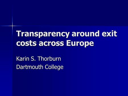 Transparency around exit costs across Europe Karin S. Thorburn Dartmouth College.