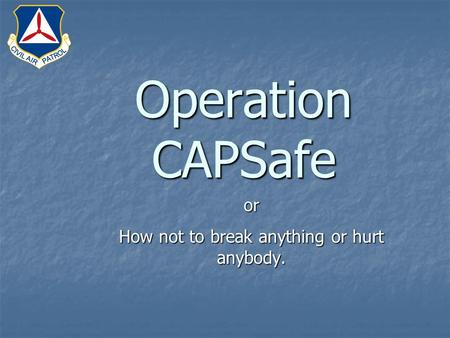 Operation CAPSafe or How not to break anything or hurt anybody.