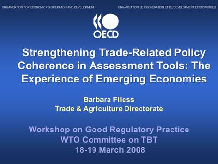 Strengthening Trade-Related Policy Coherence in Assessment Tools: The Experience of Emerging Economies Barbara Fliess Trade & Agriculture Directorate Workshop.