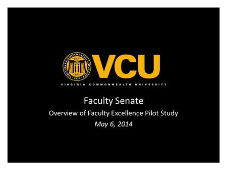 Faculty Senate Overview of Faculty Excellence Pilot Study May 6, 2014.