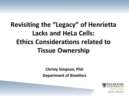 ethics in henrietta lacks Henrietta lacks (born loretta pleasant august 1, 1920 – october 4, 1951) was an african-american woman whose cancer cells are the source of the hela cell line, the first immortalized cell line and one of the most important cell lines in medical research.