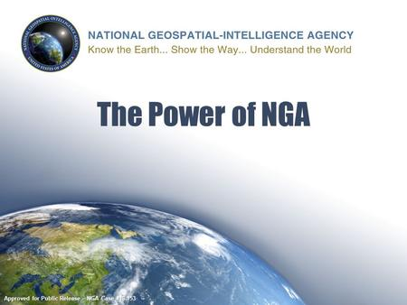 Approved for Public Release – NGA Case #13-153 The Power of NGA.