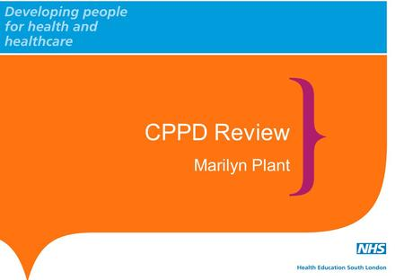 CPPD Review Marilyn Plant. Health Education South London 1 Who we are? The Project Team Senior Responsible Owner.