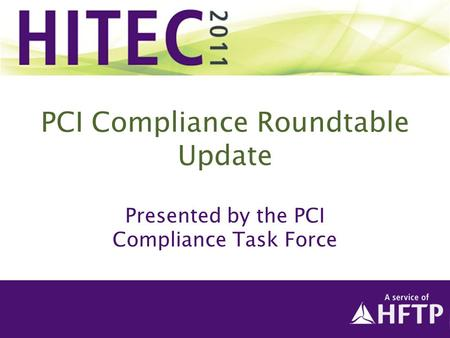 PCI Compliance Roundtable Update Presented by the PCI Compliance Task Force.