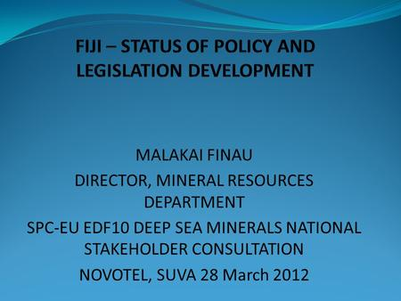 FIJI – STATUS OF POLICY AND LEGISLATION DEVELOPMENT