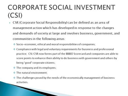  CSR (Corporate Social Responsibility) can be defined as an area of management action which has developed in response to the changes and demands of society.