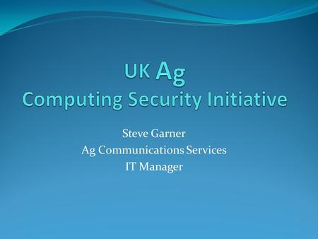 Steve Garner Ag Communications Services IT Manager.