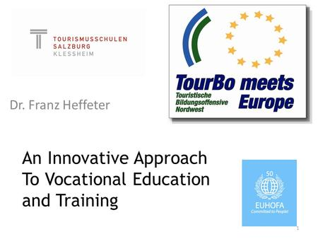 An Innovative Approach To Vocational Education and Training Dr. Franz Heffeter 1.
