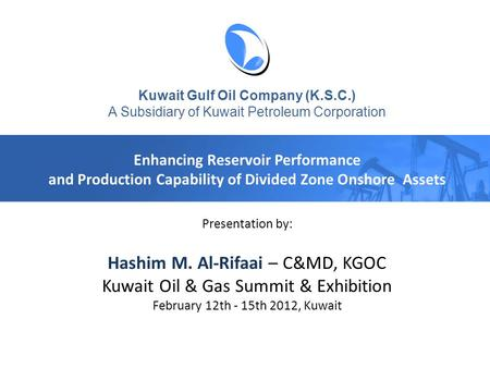 Kuwait Gulf Oil Company (K.S.C.) A Subsidiary of Kuwait Petroleum Corporation Enhancing Reservoir Performance and Production Capability of Divided Zone.