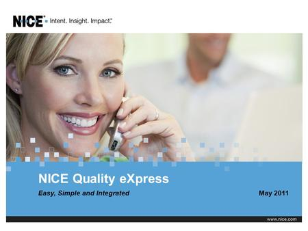 NICE Quality eXpress Easy, Simple and IntegratedMay 2011.