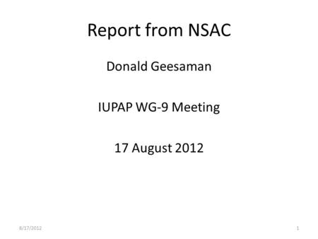 Report from NSAC Donald Geesaman IUPAP WG-9 Meeting 17 August 2012 8/17/20121.