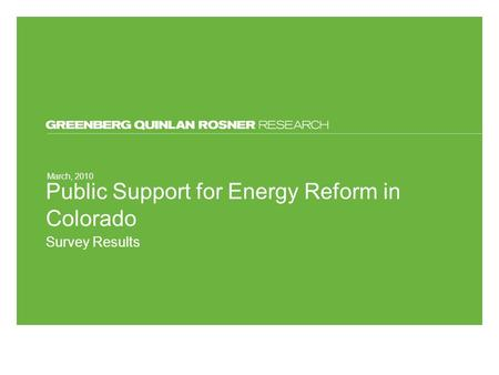 March, 2010 Public Support for Energy Reform in Colorado Survey Results.