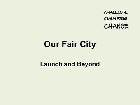 Our Fair City Launch and Beyond. Plans Soft launch now - recruiting Champions and pledges and populating key developments page Launch 13 th January (invites.