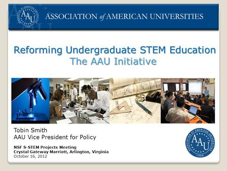 Reforming Undergraduate STEM Education Reforming Undergraduate STEM Education The AAU Initiative Tobin Smith AAU Vice President for Policy NSF S-STEM Projects.