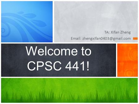 TA: Xifan Zheng   Welcome to CPSC 441!