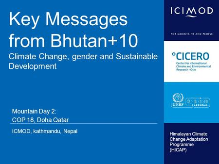 Himalayan Climate Change Adaptation Programme (HICAP) Key Messages from Bhutan+10 Climate Change, gender and Sustainable Development Mountain Day 2: COP.