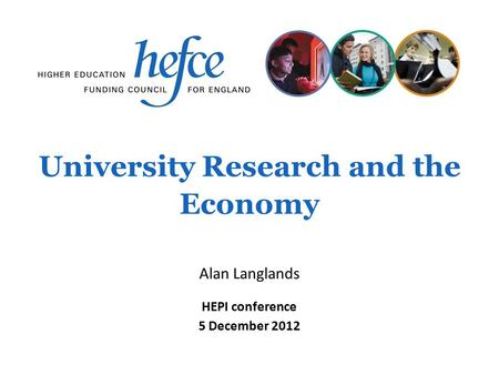 University Research and the Economy HEPI conference 5 December 2012 Alan Langlands.