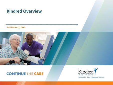 November 21, 2014 Kindred Overview. Forward-Looking Statements This presentation includes forward-looking statements within the meaning of Section 27A.