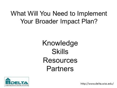 What Will You Need to Implement Your Broader Impact Plan? Knowledge Skills Resources Partners