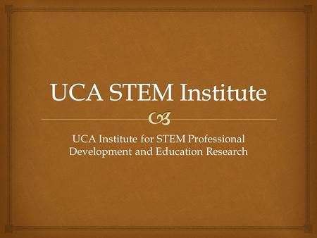 UCA Institute for STEM Professional Development and Education Research.
