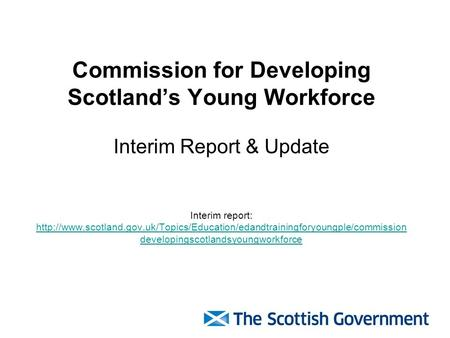 Commission for Developing Scotland's Young Workforce Interim Report & Update Interim report: