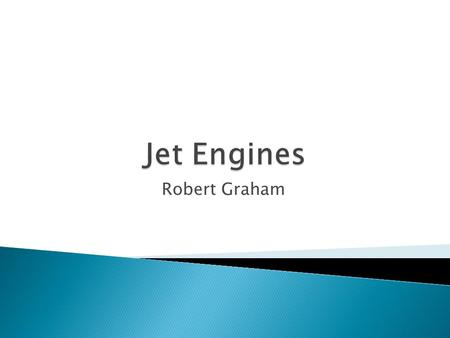 Robert Graham.  Aircraft engines are propulsion systems for aircrafts.  Early Jet Engines: ◦ 1848 - John Stringfellow: Steam Engine ◦ 1904 - Wright.