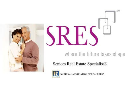 Seniors Real Estate Specialist® NATIONAL ASSOCIATION OF REALTORS ®
