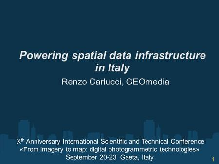 Powering spatial data infrastructure in Italy Renzo Carlucci, GEOmedia X th Anniversary International Scientific and Technical Conference «From imagery.