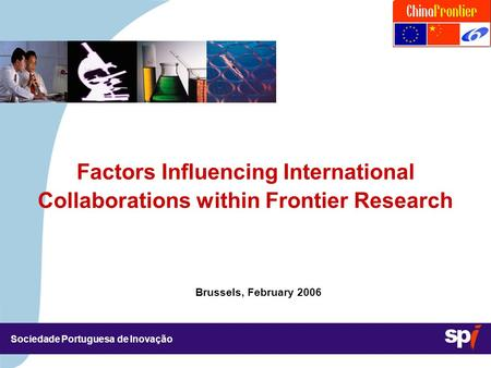 Sociedade Portuguesa de Inovação Brussels, February 2006 Factors Influencing International Collaborations within Frontier Research.