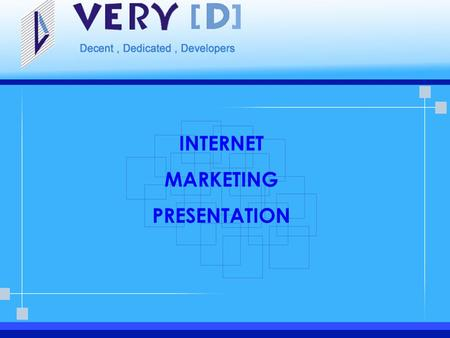 INTERNET MARKETING PRESENTATION. Company Profile Very [D] is a young and dynamic firm, a firm where people collaborate and innovative ideas are exchanged.